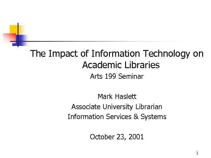The Impact of Information Technology on Academic Libraries Arts 199 Seminar Mark Haslett Associate