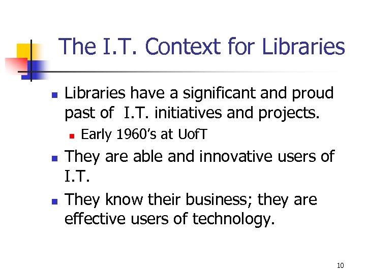 The I. T. Context for Libraries n Libraries have a significant and proud past