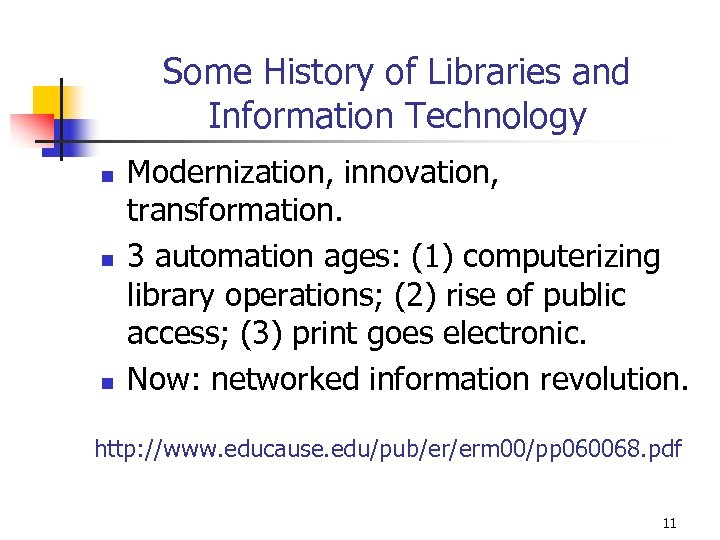 Some History of Libraries and Information Technology n n n Modernization, innovation, transformation. 3