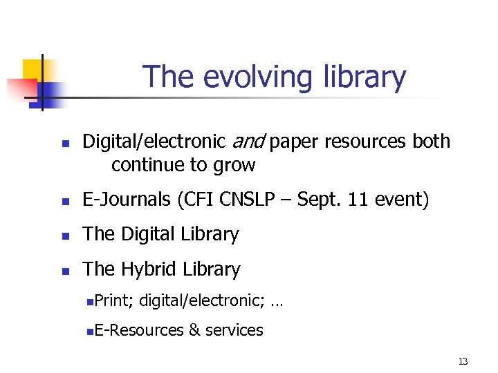 The evolving library n Digital/electronic and paper resources both continue to grow n E-Journals