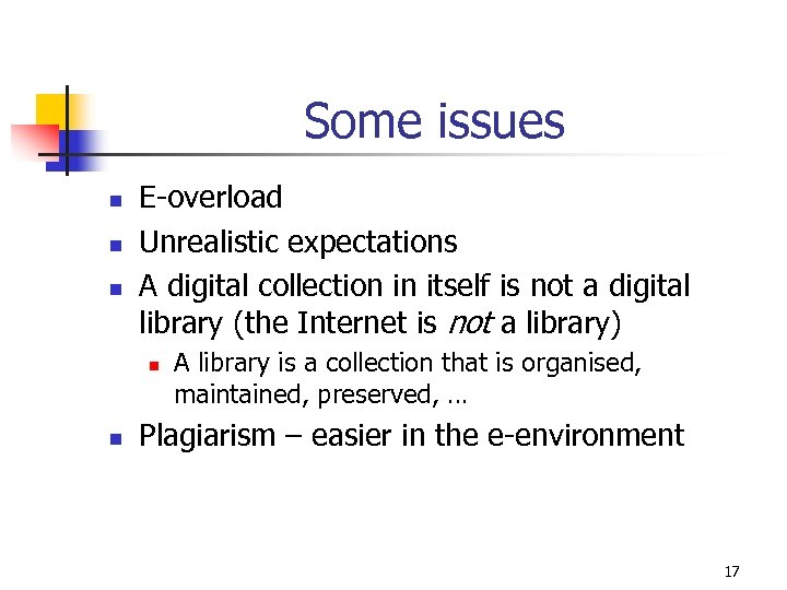Some issues n n n E-overload Unrealistic expectations A digital collection in itself is