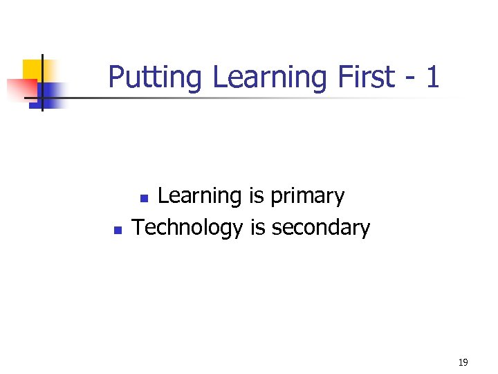 Putting Learning First - 1 Learning is primary Technology is secondary n n 19