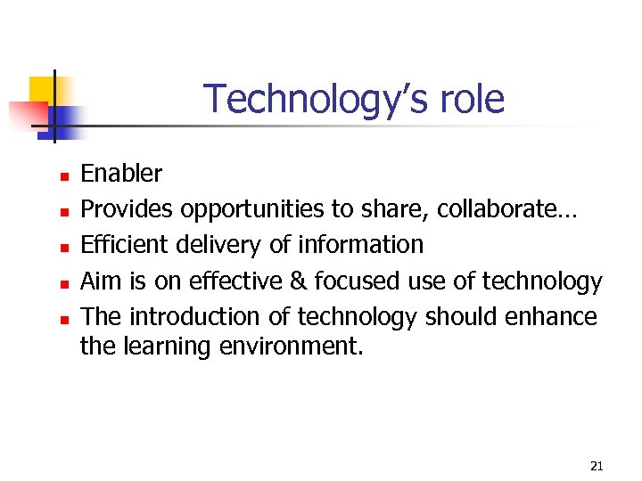 Technology's role n n n Enabler Provides opportunities to share, collaborate… Efficient delivery of