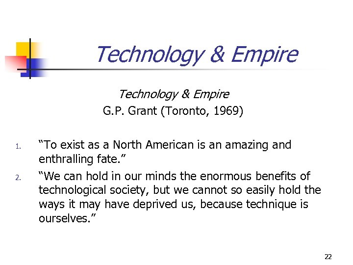 "Technology & Empire G. P. Grant (Toronto, 1969) 1. 2. ""To exist as a"