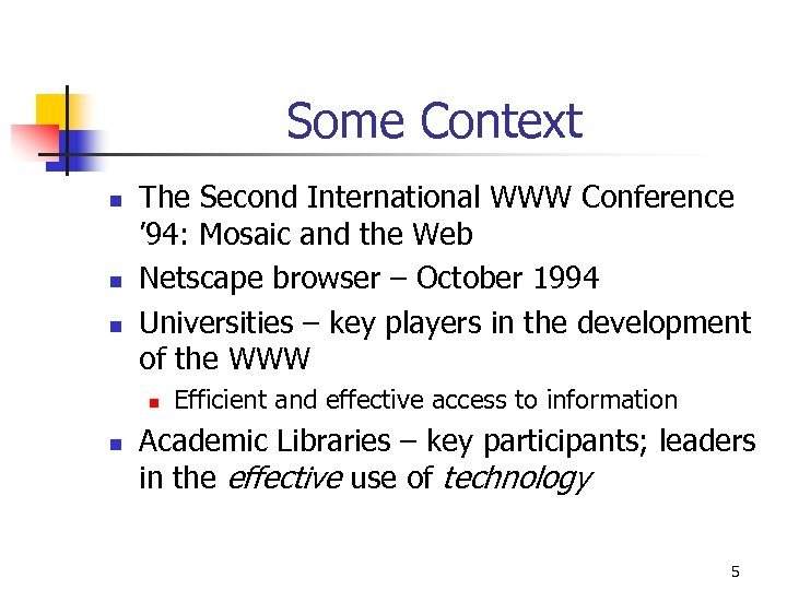 Some Context n n n The Second International WWW Conference ' 94: Mosaic and