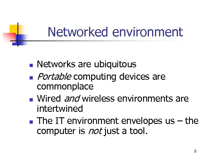 Networked environment n n Networks are ubiquitous Portable computing devices are commonplace Wired and