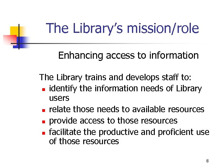 The Library's mission/role Enhancing access to information The Library trains and develops staff to: