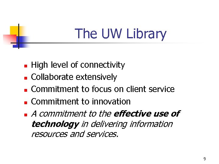 The UW Library n n n High level of connectivity Collaborate extensively Commitment to