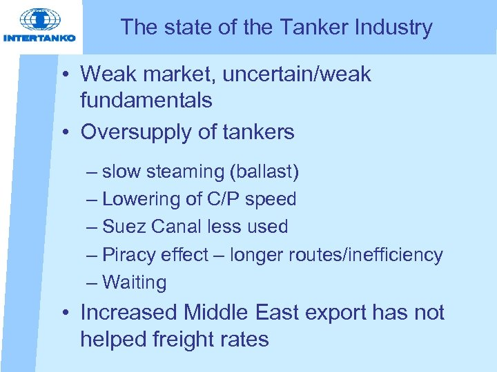 The state of the Tanker Industry • Weak market, uncertain/weak fundamentals • Oversupply of