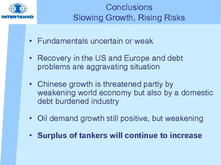 Conclusions Slowing Growth, Rising Risks • Fundamentals uncertain or weak • Recovery in the