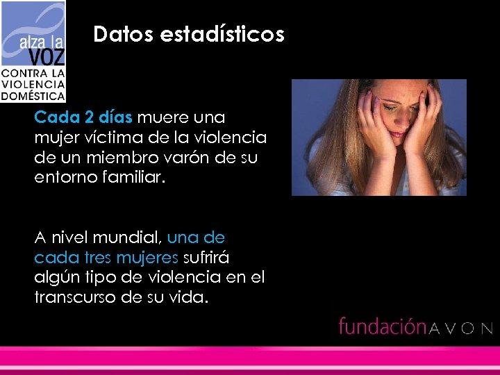 Datos estadísticos Cada 2 días muere una mujer víctima de la violencia de un