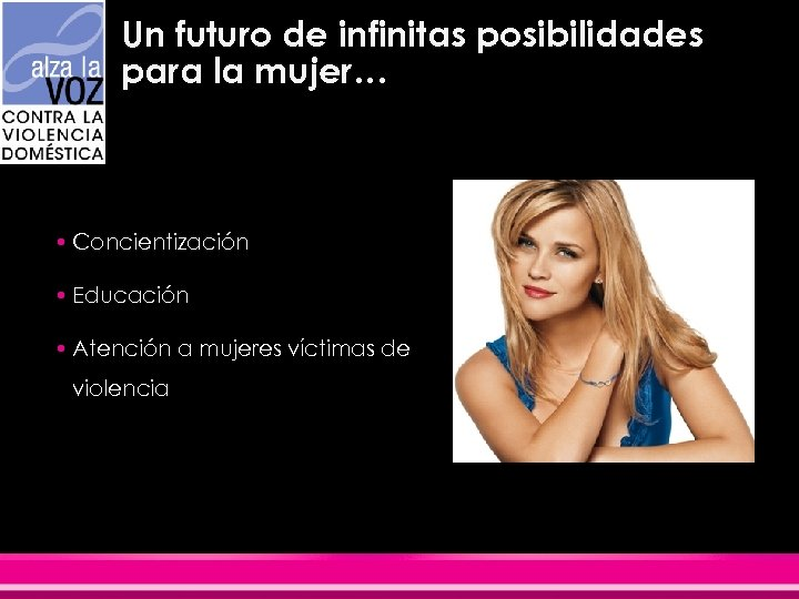 Un futuro de infinitas posibilidades para la mujer… • Concientización • Educación • Atención