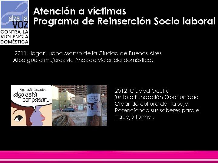 Atención a víctimas Programa de Reinserción Socio laboral 2011 Hogar Juana Manso de la