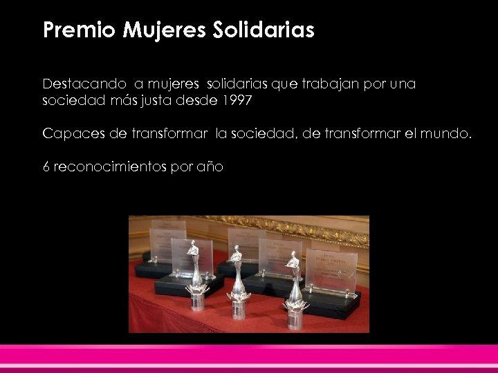 Premio Mujeres Solidarias Destacando a mujeres solidarias que trabajan por una sociedad más justa