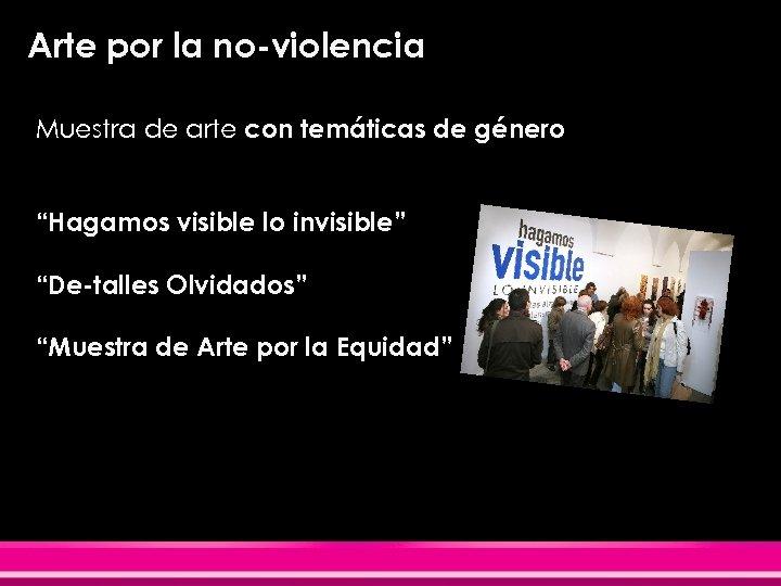 """Arte por la no-violencia Muestra de arte con temáticas de género """"Hagamos visible lo"""