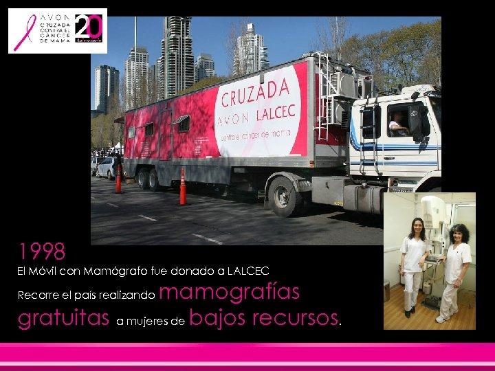 1998 El Móvil con Mamógrafo fue donado a LALCEC mamografías gratuitas a mujeres de