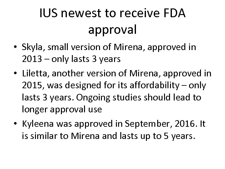 IUS newest to receive FDA approval • Skyla, small version of Mirena, approved in