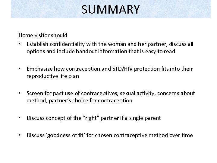 SUMMARY Home visitor should • Establish confidentiality with the woman and her partner, discuss