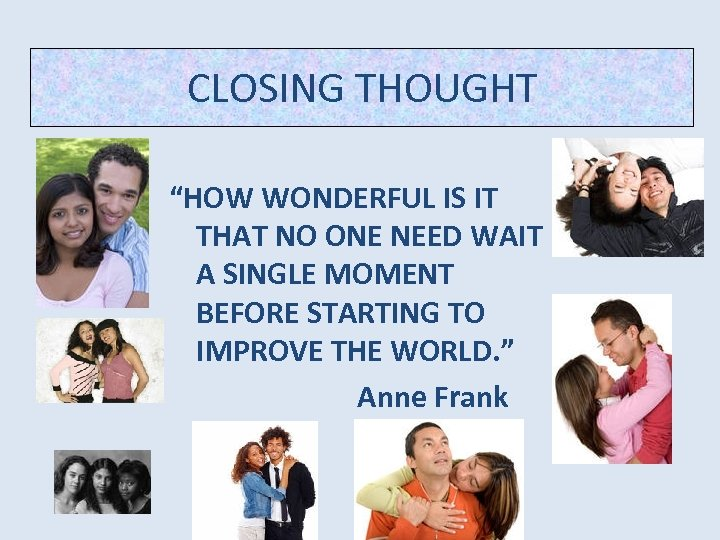 "CLOSING THOUGHT ""HOW WONDERFUL IS IT THAT NO ONE NEED WAIT A SINGLE MOMENT"