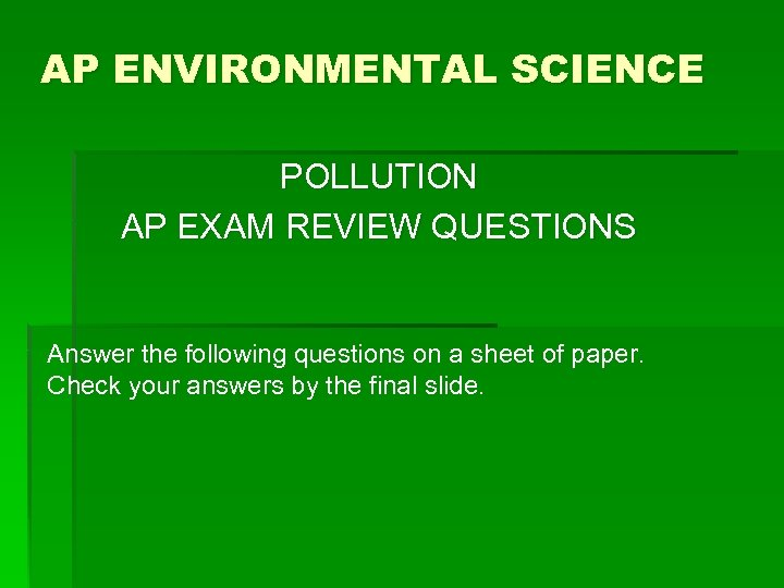 AP ENVIRONMENTAL SCIENCE POLLUTION AP EXAM REVIEW QUESTIONS Answer the following questions on a
