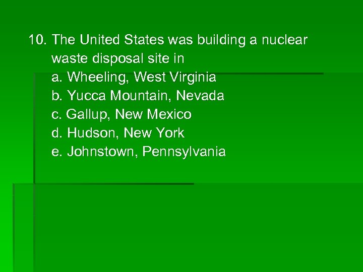 10. The United States was building a nuclear waste disposal site in a. Wheeling,