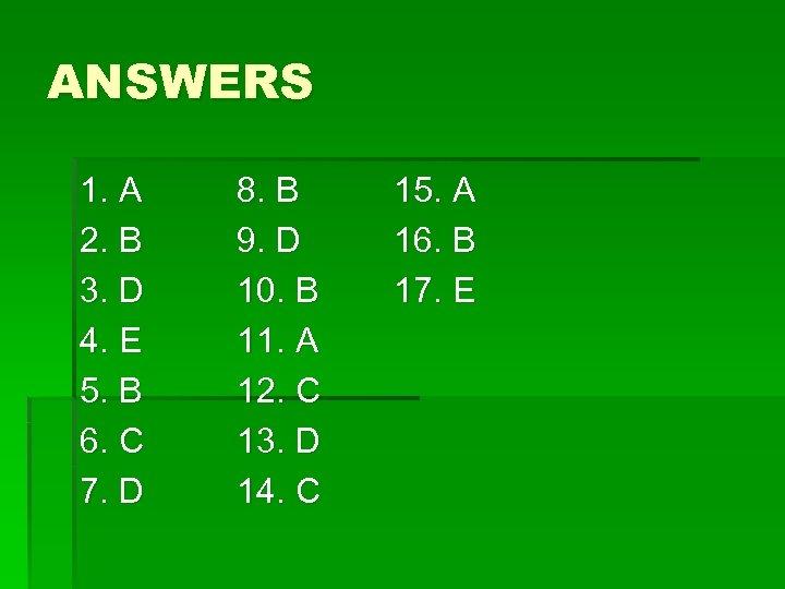 ANSWERS 1. A 2. B 3. D 4. E 5. B 6. C 7.