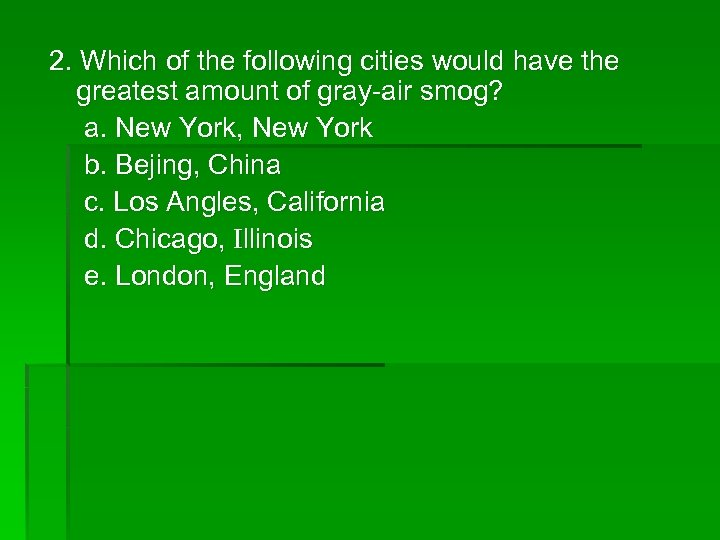 2. Which of the following cities would have the greatest amount of gray-air smog?