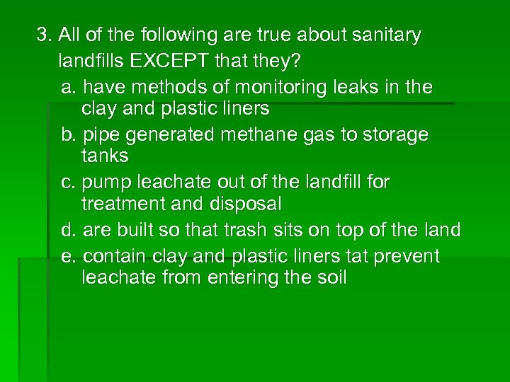 3. All of the following are true about sanitary landfills EXCEPT that they? a.