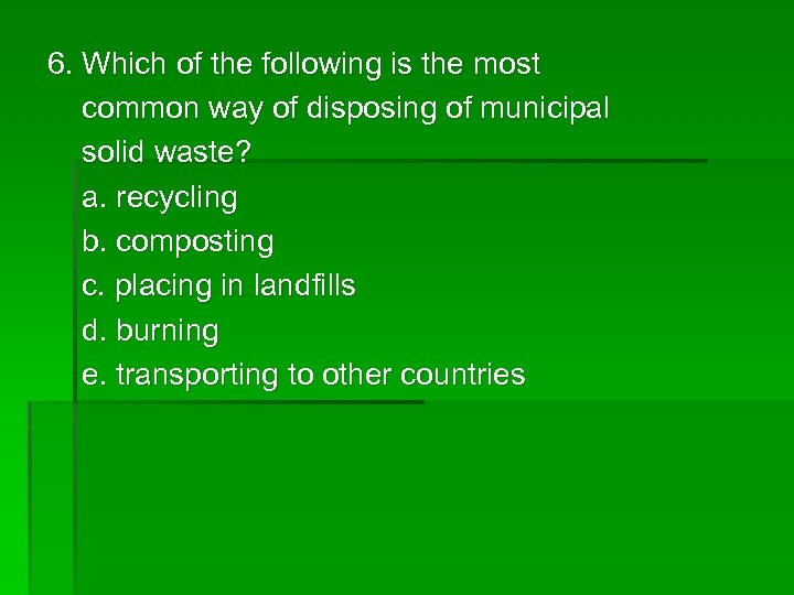 6. Which of the following is the most common way of disposing of municipal