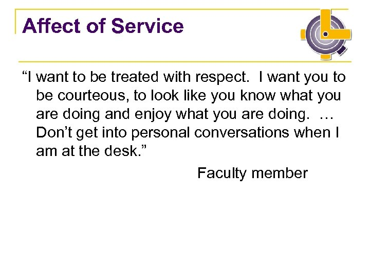 "Affect of Service ""I want to be treated with respect. I want you to"