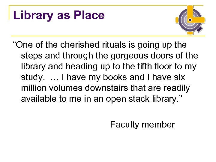 "Library as Place ""One of the cherished rituals is going up the steps and"
