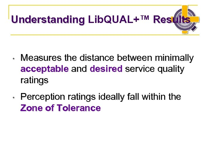 Understanding Lib. QUAL+™ Results • Measures the distance between minimally acceptable and desired service