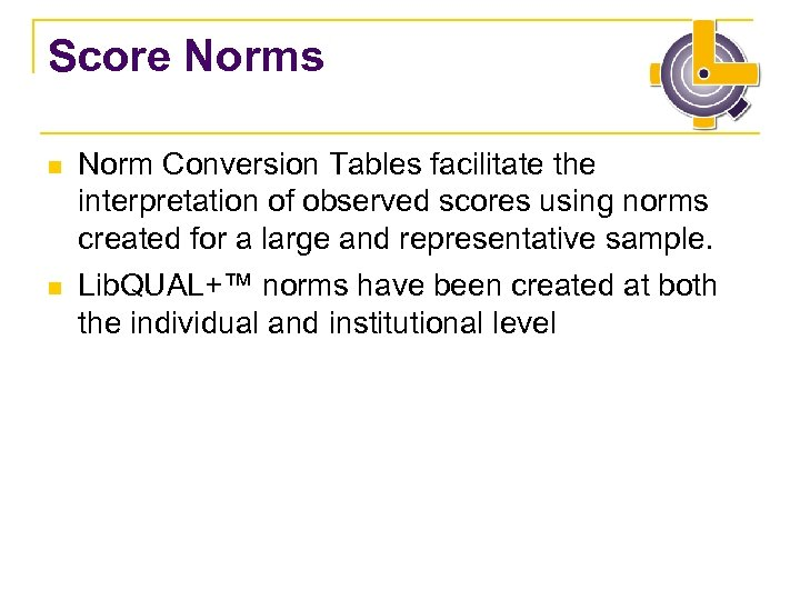 Score Norms n n Norm Conversion Tables facilitate the interpretation of observed scores using