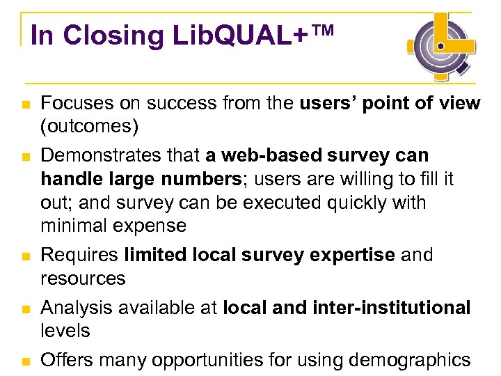 In Closing Lib. QUAL+™ n Focuses on success from the users' point of view