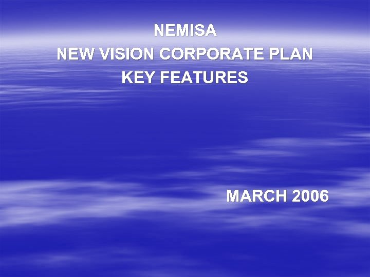 NEMISA NEW VISION CORPORATE PLAN KEY FEATURES MARCH 2006