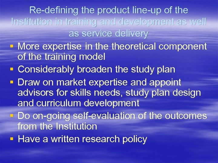 Re-defining the product line-up of the Institution in training and development as well as
