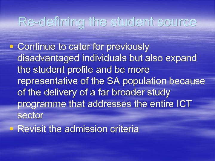 Re-defining the student source § Continue to cater for previously disadvantaged individuals but also