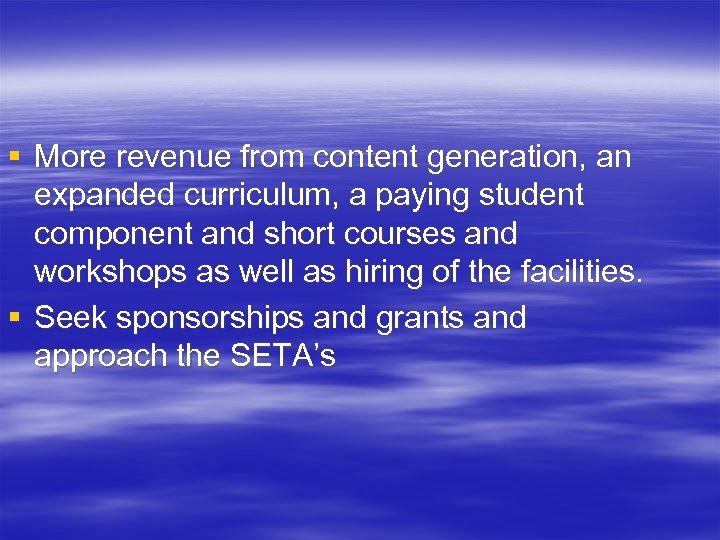 § More revenue from content generation, an expanded curriculum, a paying student component and