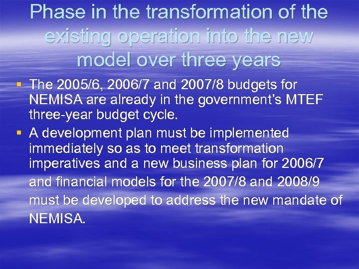 Phase in the transformation of the existing operation into the new model over three