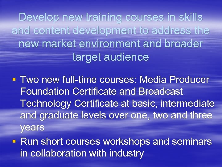 Develop new training courses in skills and content development to address the new market