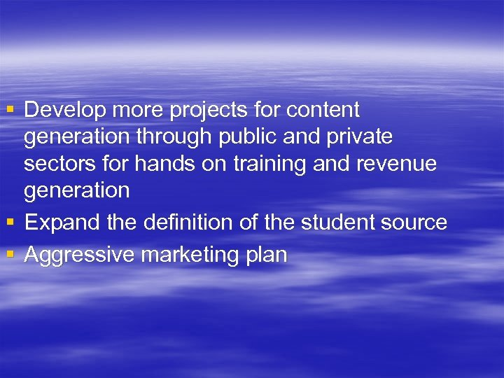 § Develop more projects for content generation through public and private sectors for hands