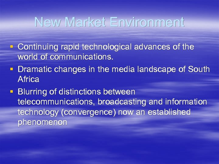 New Market Environment § Continuing rapid technological advances of the world of communications. §