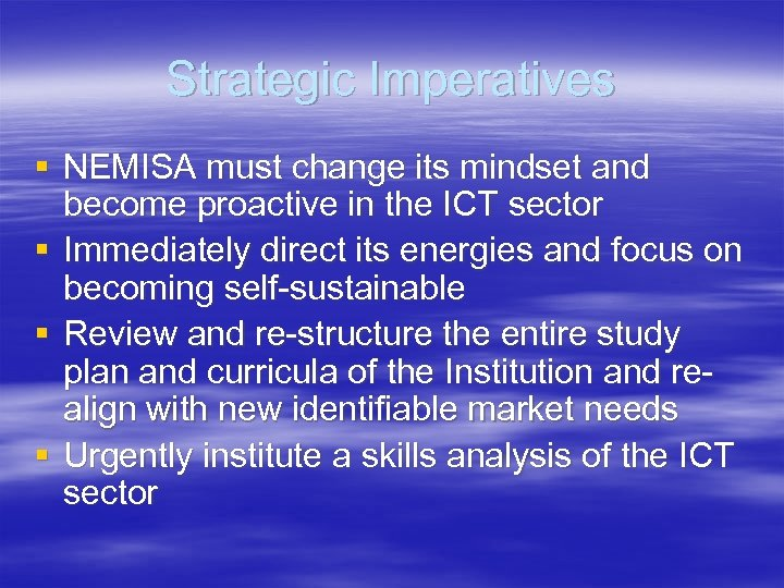 Strategic Imperatives § NEMISA must change its mindset and become proactive in the ICT