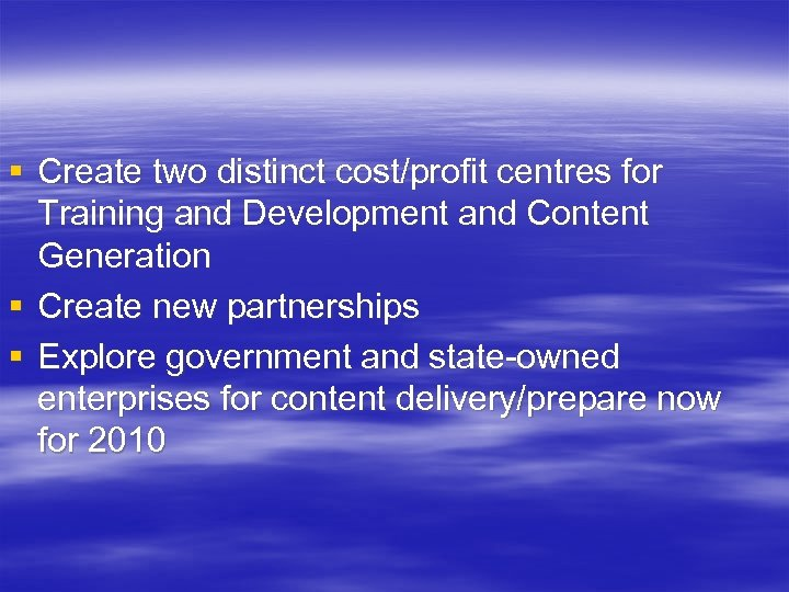 § Create two distinct cost/profit centres for Training and Development and Content Generation §