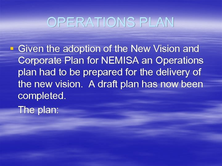 OPERATIONS PLAN § Given the adoption of the New Vision and Corporate Plan for