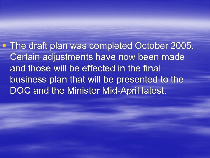 § The draft plan was completed October 2005. Certain adjustments have now been made