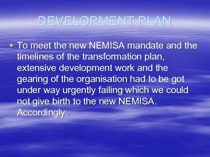 DEVELOPMENT PLAN § To meet the new NEMISA mandate and the timelines of the