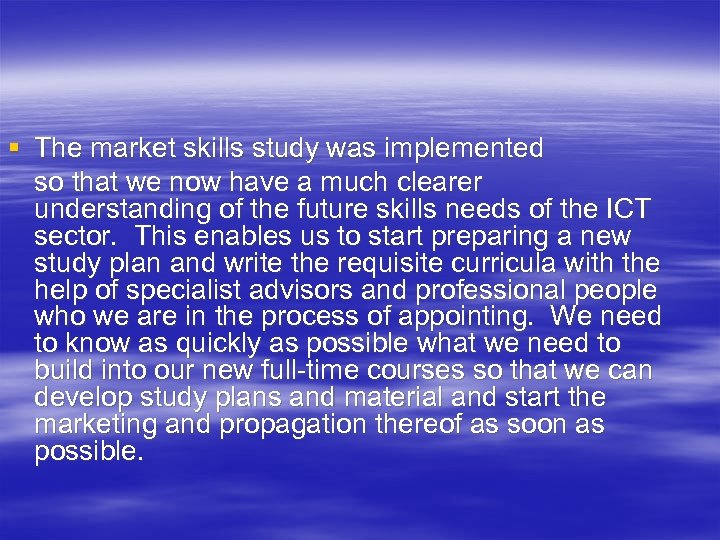 § The market skills study was implemented so that we now have a much