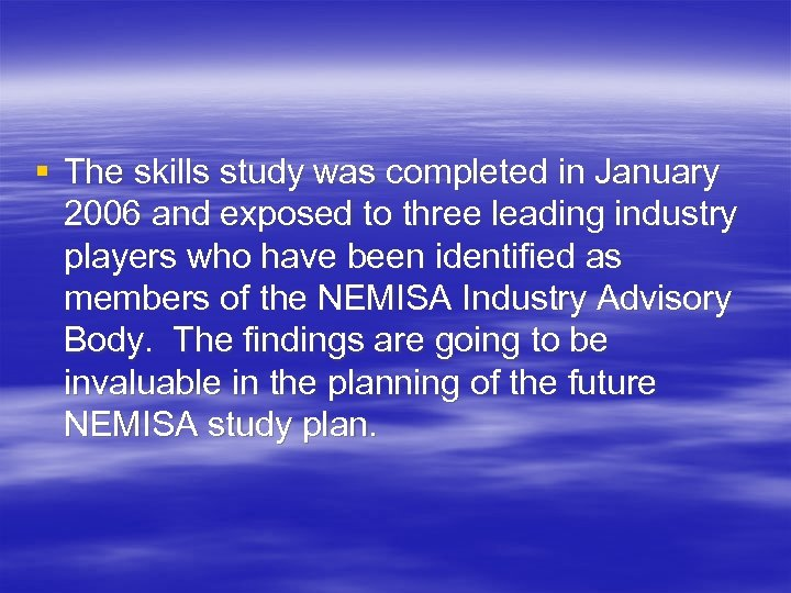 § The skills study was completed in January 2006 and exposed to three leading