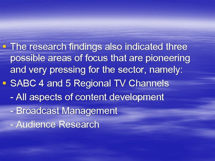§ The research findings also indicated three possible areas of focus that are pioneering